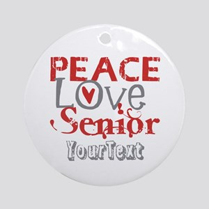 CUSTOMIZE Peace Love Senior Ornament (Round)