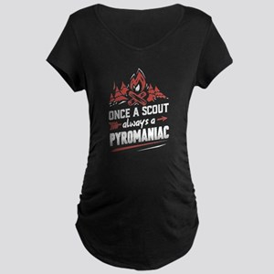Once a scout alway a pyromaniac Maternity T-Shirt