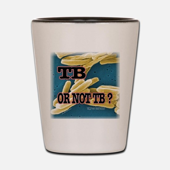 Tb or Not TB Shot Glass
