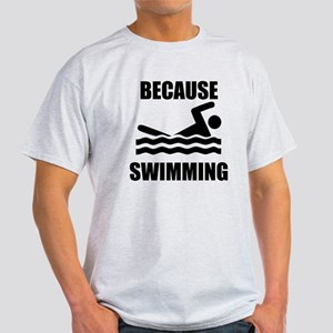 Because Swimming T-Shirt