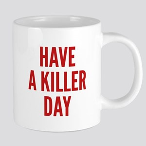 Have A Killer Day Mugs