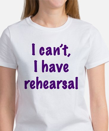 I Can't, I Have Rehearsal Womens T-Shirt