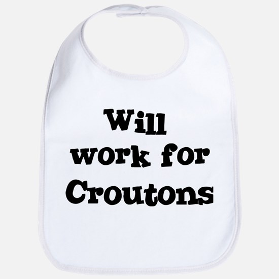 Will work for Croutons Bib