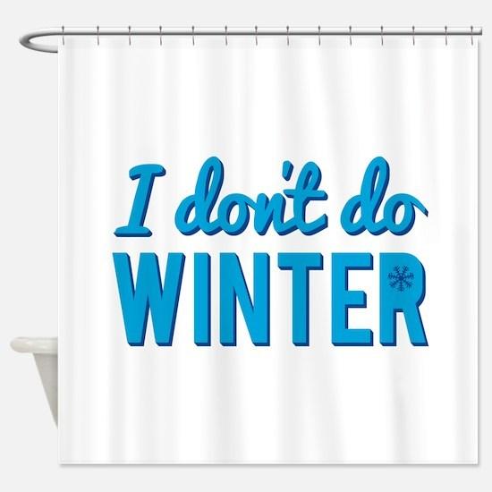I Dont Do Winter Shower Curtain