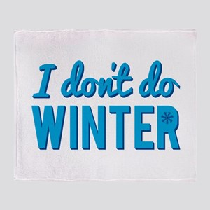 I Dont Do Winter Throw Blanket