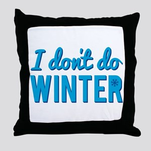 I Dont Do Winter Throw Pillow