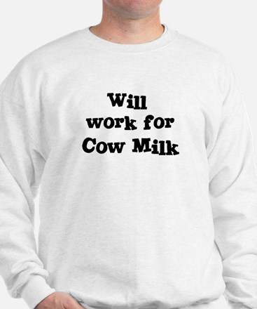 Will work for Cow Milk Sweatshirt
