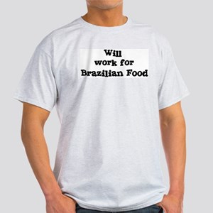 Will work for Brazilian Food Light T-Shirt