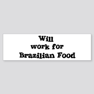Will work for Brazilian Food Bumper Sticker