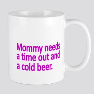 Mommy needs a time out and a cold beer Mugs
