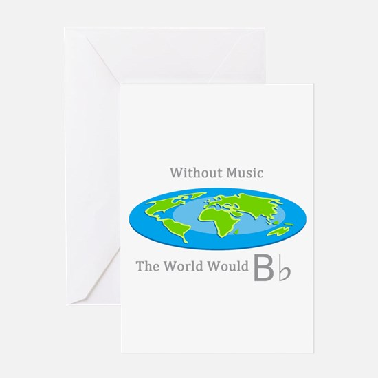 Without Music the World Would B flat Greeting Card