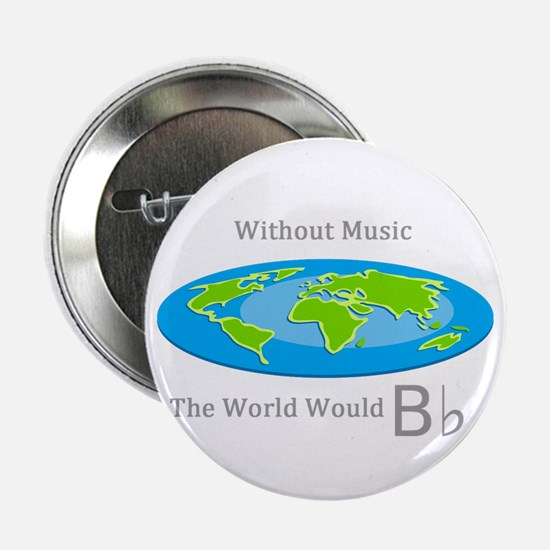 Without Music The World Would B Flat 2.25&Quot; Bu