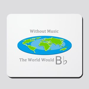 Without Music the World Would B flat Mousepad