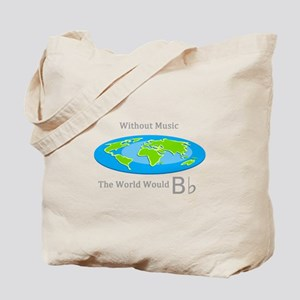 Without Music the World Would B flat Tote Bag