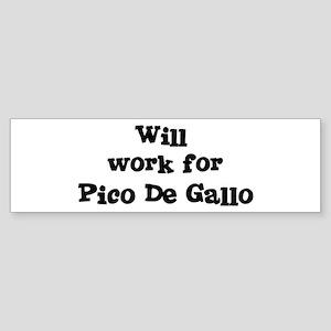 Will work for Pico De Gallo Bumper Sticker