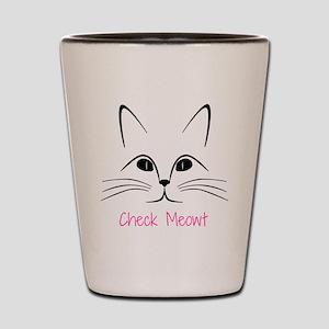 Check Meowt! Shot Glass