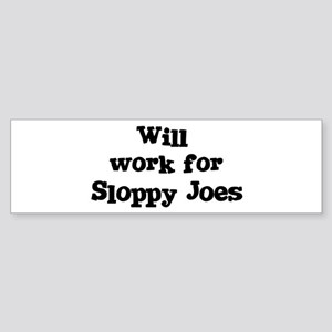 Will work for Sloppy Joes Bumper Sticker