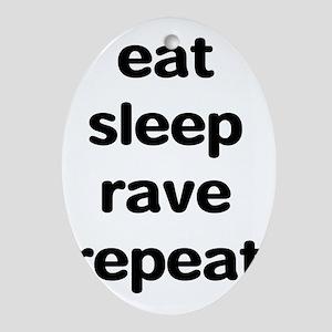 eat sleep rave repeat Oval Ornament