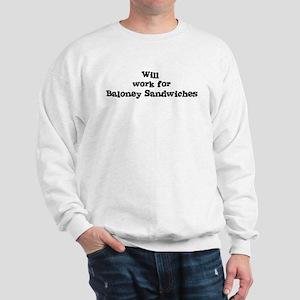 Will work for Baloney Sandwic Sweatshirt