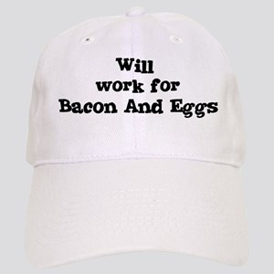 Will work for Bacon And Eggs Cap