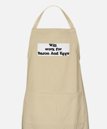 Will work for Bacon And Eggs BBQ Apron