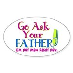 Go Ask Your Father Oval Sticker
