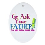 Go Ask Your Father Oval Ornament