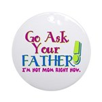 Go Ask Your Father Ornament (Round)