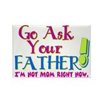 Go Ask Your Father Rectangle Magnet