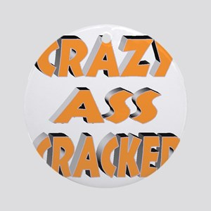 CRAZY ASS CRACKER Round Ornament