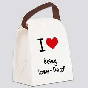 I love Being Tone-Deaf Canvas Lunch Bag