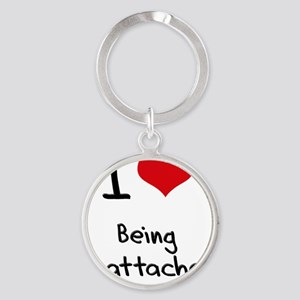 I love Being Unattached Round Keychain