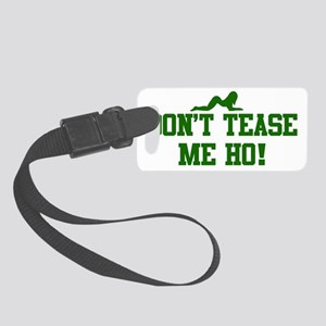 Don't tease me HO Small Luggage Tag