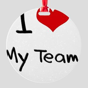 I love My Team Round Ornament