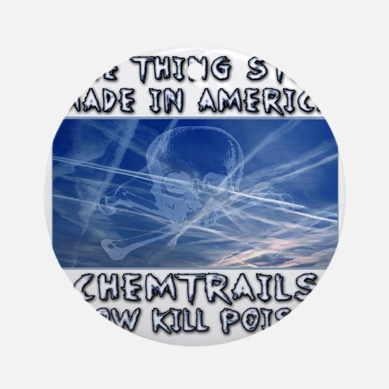 Chemtrails - Still Made in America Round Ornament