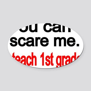 You cant scare me Oval Car Magnet