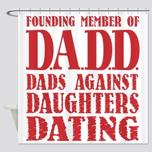 DADD Dads Against Daughters Dating  Shower Curtain