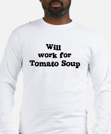 Will work for Tomato Soup Long Sleeve T-Shirt