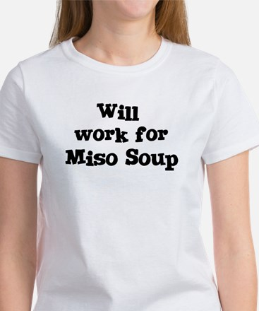 Will work for Miso Soup Women's T-Shirt