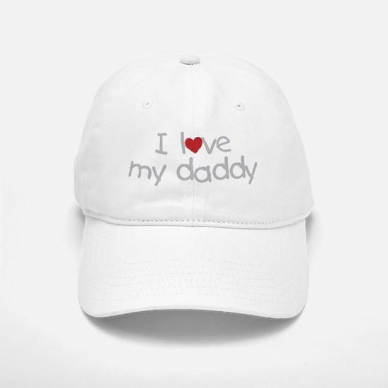 i love my daddy Baseball Baseball Cap
