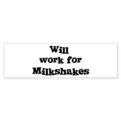 Will work for Milkshakes Bumper Sticker