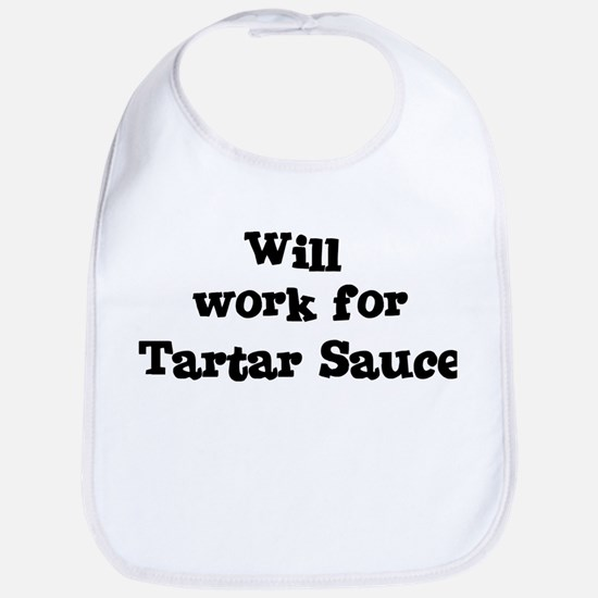 Will work for Tartar Sauce Bib
