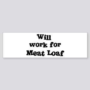 Will work for Meat Loaf Bumper Sticker