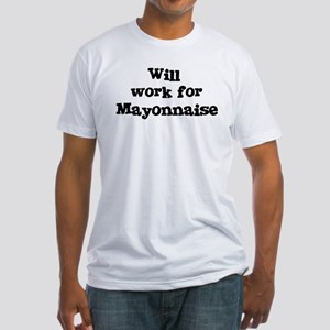 Will work for Mayonnaise Fitted T-Shirt