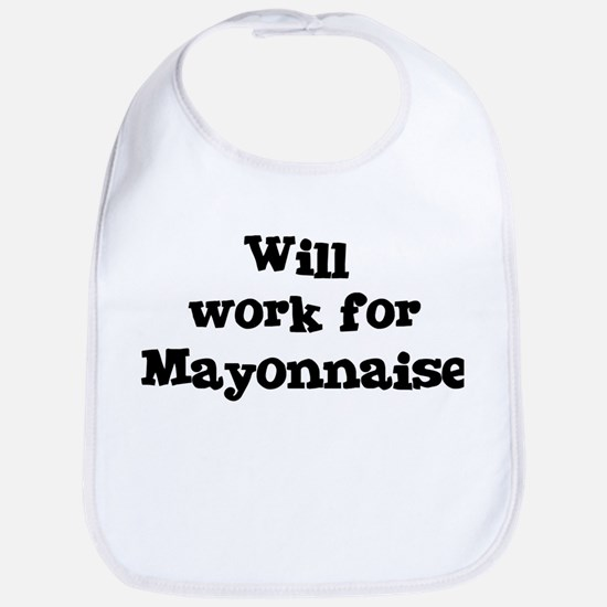 Will work for Mayonnaise Bib