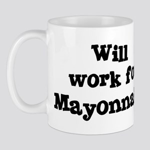 Will work for Mayonnaise Mug