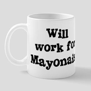 Will work for Mayonaise Mug