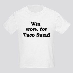Will work for Taco Salad Kids Light T-Shirt