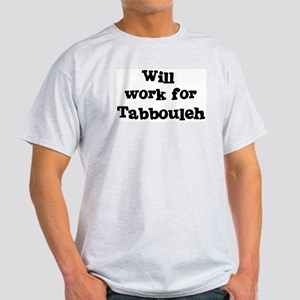 Will work for Tabbouleh Light T-Shirt