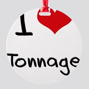 I love Tonnage Round Ornament